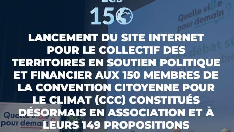 Lancement du site internet pour le collectif des territoires en soutien politique et financier aux 150 membres de la  Convention Citoyenne pour le Climat (CCC) constitués désormais en association et à leurs 149 propositions